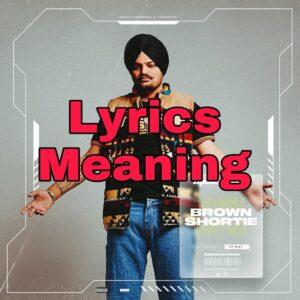 Brown Shortie Lyrics Meaning in Hindi – Sidhu Moose Wala