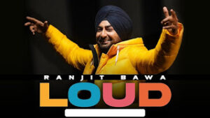 Loud Lyrics Meaning in English – Ranjit Bawa