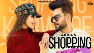Shopping Karwade Lyrics Meaning in English – Akhil