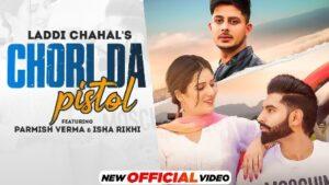 Chori Da Pistol Lyrics Meaning in English – Laddi Chahal | Parmish Verma