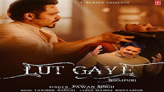 Lut Gaye (Bhojpuri) Lyrics in English – Pawan Singh